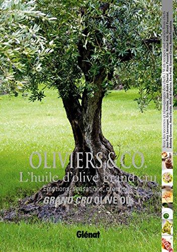 Oliviers & Co. L'huile d'olive grand cru: Émotions, sensations, créations (Le verre et l'assiette)