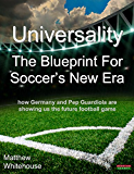 Universality - The Blueprint for Soccer's New Era: How Germany and Pep Guardiola Are Showing Us the Future Football Game (English Edition)
