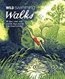 Wild Swimming Walks: 28 River, Lake and Seaside Days Out by Train from London (Wild Walks)