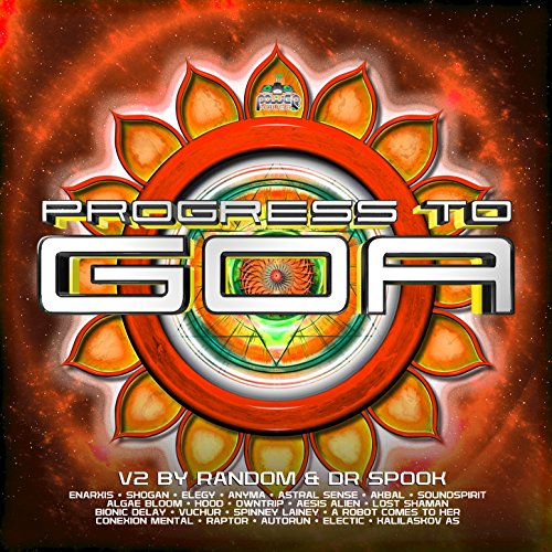 Progress to Goa, Vol. 2: Progressive Psychedelic Trance by Random and Dr Spook