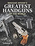 Massad Ayoob's Greatest Handguns of the World: v. II: 2