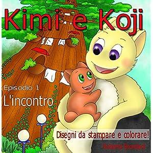 """Kimi e Koji. """"L'incontro"""": Favola per bambini, illustrata con disegni dell'autrice; p"""