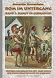 Rom im Untergang - Band 2: Kampf in Germanien: Historischer Roman zur Zeit Marc Aurels und seinen Kämpfen gegen die Germanen - Alexander Kronenheim