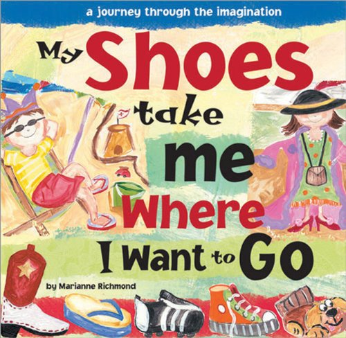 My Shoes Take Me Where I Want to Go: A Journey Through the Imagination (Marianne Richmond) 2 Go Shoe Company