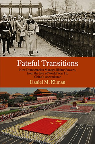 Fateful Transitions: How Democracies Manage Rising Powers, from the Eve of World War I to China's Ascendance (Haney Foundation Series)