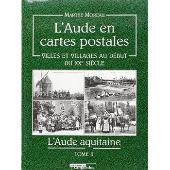 L'Aude en Cartes Postales - Villes et villages au début du XXè siècle - L'Aude aquitaine - Tome 2