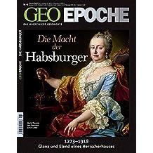 GEO Epoche Nr. 46/2010: Die Macht der Habsburger 1273-1918. Glanz und Elend eines Herrscherhauses