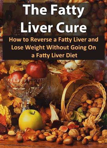The fatty liver cure how to reverse a fatty liver and lose weight the fatty liver cure how to reverse a fatty liver and lose weight without going fandeluxe Gallery