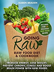 Going Raw: Raw Food Diet and Cookbook: Increase Energy, Lose Weight, Prevent Chronic Illness and Boost Brain Power with Raw Foods (English Edition)