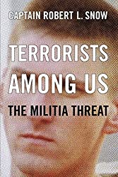 Terrorists Among Us: The Militia Threat by Robert L. Snow (2002-11-01)