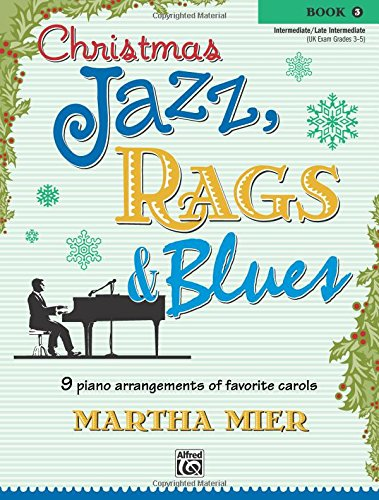 Christmas Jazz, Rags & Blues, Book 3: 9 Arrangements of Favorite Carols for Intermediate to Late Intermediate