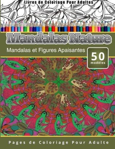 Livres de Coloriage Pour Adultes Mandalas Nature: ...
