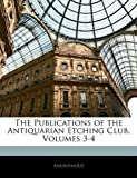 The Publications of the Antiquarian Etching Club, Volumes 3-4