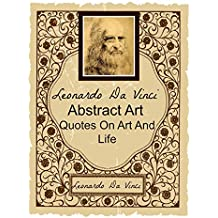 Leonardo Da Vinci (Annotated): Abstract Art, Quotes On Art And Life And Renaissance (English Edition)