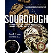 Sourdough: Recipes for Rustic Fermented Breads, Sweets, Savories, and More