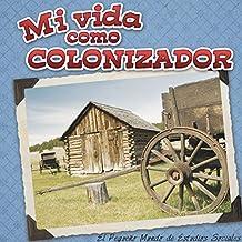 Mi vida como colonizador / My Life as a Colonizer (El Pequeño Mundo De Estudios Sociales (Little World Social Studies))