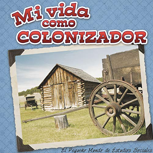 Mi vida como colonizador / My Life as a Colonizer (El Pequeo Mundo De Estudios Sociales (Little World Social Studies))
