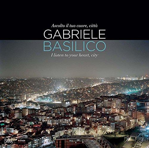 Gabriele Basilico. Ascolto il tuo cuore