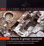 Ajaccio, le groupe épiscopal : Les fouilles archéologiques préventives de l'Espace Alban : la villa, la cathédrale, le baptistère et le cimetière