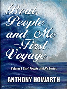 BOAT, PEOPLE and ME – First Voyage (English Edition) par [Howarth, Anthony]