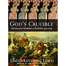 God's Crucible: Islam and the Making of Europe, 570-1215: Islam and the Making of Europe - 570-1215