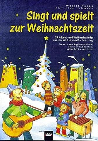 Singt und spielt zur Weihnachtszeit: 75 Advent- und Weihnachtslieder aus aller Welt in variabler Besetzung. Sbnr