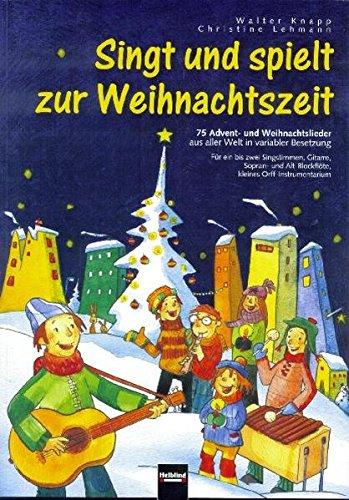 Singt und spielt zur Weihnachtszeit: 75 Advent- und Weihnachtslieder aus aller Welt in variabler Besetzung. Sbnr 8630