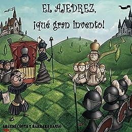 El ajedrez, ¡qué gran invento!: O como un niño muy listo inventó el juego mas conocido del mundo. (Spanish Edition) by [Costa, Argemi]