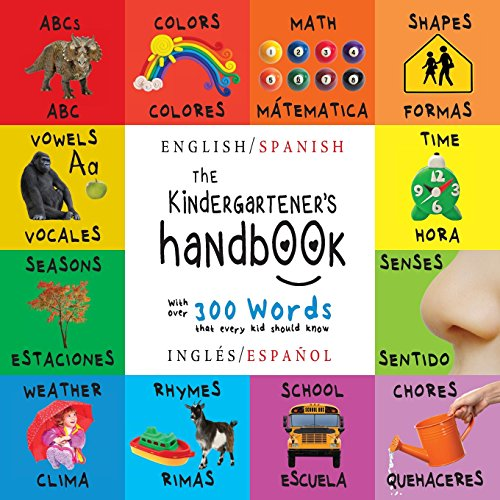 The Kindergartener's Handbook: Bilingual (English / Spanish) (Inglés / Español) ABC's, Vowels, Math, Shapes, Colors, Time, Senses, Rhymes, Science, ... Early Readers: Children's Learning Books