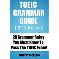 TOEIC Grammar Guide (2013) - 20 Grammar Rules You Must Know To Pass The TOEIC Exam (TOEIC Made Easy Book 2) (English…