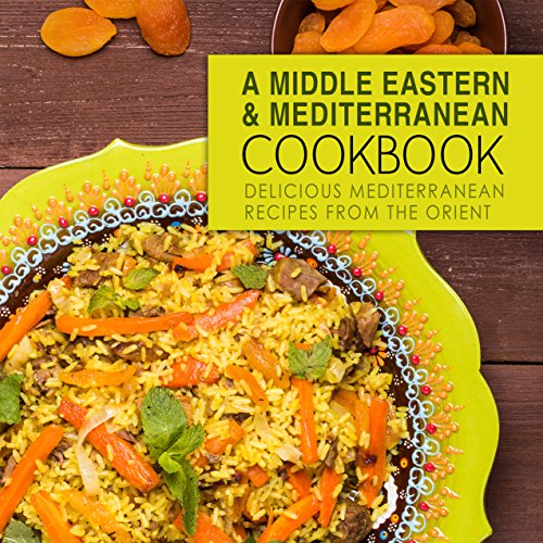 A Middle Eastern & Mediterranean Cookbook: Delicious Mediterranean Recipes from the Orient (2nd Edition) (English Edition)