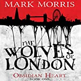 The Wolves of London: Obsidian Heart, Book 1