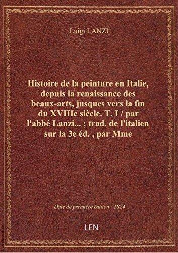 Histoire de la peinture en Italie, depuis la renaissance des beaux-arts, jusques vers la fin du XVII