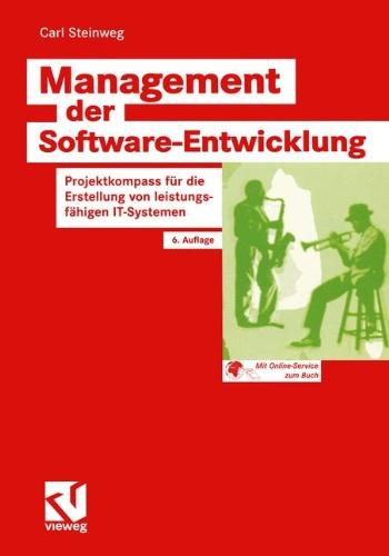 Management der Software-Entwicklung: Projektkompass für die Erstellung von leistungsfähigen IT-Systemen (XZielorientiertes Software-Development)