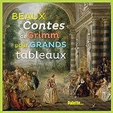 """Afficher """"Beaux contes de Grimm pour grands tableaux"""""""