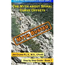 The Myth about Spiral Curve Offsets: Step by Step Guide (Surveying Mathematics Made Simple) (Volume 7) by Jim Crume (2013-11-17)