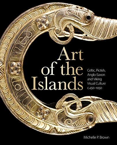 Art of the Islands: Celtic, Pictish, Anglo-Saxon and Viking Visual Culture, c. 450-1050