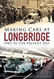Making Cars at Longbridge: 1905 to the Present Day