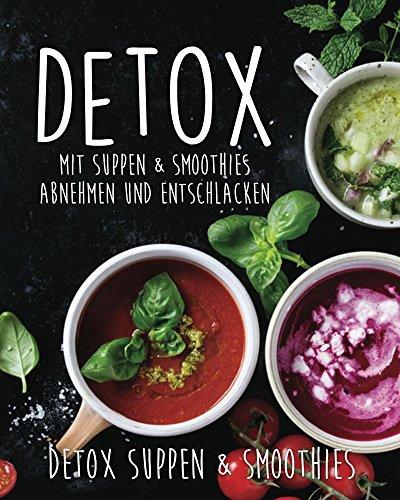Detox: Mit Suppen & Smoothies abnehmen und entschlacken! (Body Detox Cleansing)
