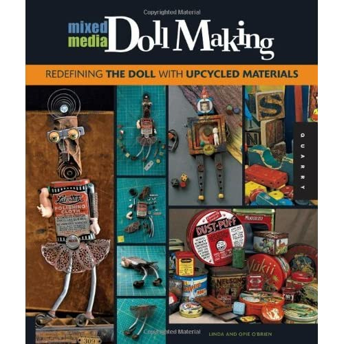 Mixed-Media Doll Making: Redefining the Doll with Upcycled Materials by Linda O'Brien (2011-10-01)