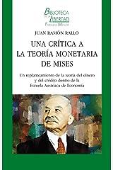 Una crítica a la Teoría Monetaria de Mises: Un replanteamiento de la teoría del dinero y del crédito dentro de la Escuela Austriaca de Economía (BLFM nº 39) Versión Kindle
