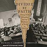 Divided by Faith: Evangelical Religion and the Problem of Race in America