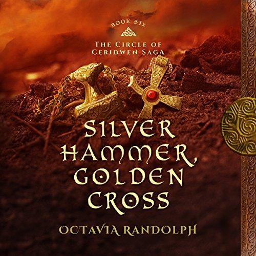 Silver Hammer, Golden Cross: The Circle of Ceridwen Saga, Book 6 Silver Circle Audio