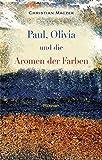 Paul, Olivia und die Aromen der Farben: Roman