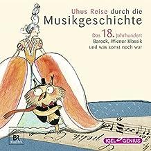 Uhus Reise durch die Musikgeschichte - Das 18. Jahrhundert: Barock, Wiener Klassik und was sonst noch war