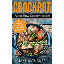 Crockpot: The Paleo Slow Cooker Recipes: Crock pot, Instant pot, Dump meals, and Slow cooker recipes for busy people (Slow cooking, Crock pot, Paleo slow ... Slow cooker meals Book 1) (English Edition)