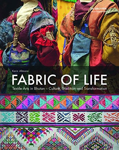 Fabric of Life - Textile Arts in Bhutan: Culture, Tradition and Transformation (Edition Angewandte) (Mode-illustration Textilien)