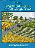 Im Wald und auf den Feldern im Oldenburger Land: Die wichtigsten Nutzbäume, Kulturpflanzen und Bodenschätze im Landkreis Oldenburg