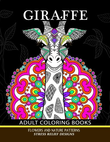 Giraffe Adults Coloring Books: Giraffe,Flower and Mandala Pattern for Relaxation and Mindfulness por Adult Coloring Books