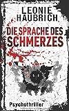 'Die Sprache des Schmerzes: Psychothriller (Liz Günther, Band 2)' von Leonie Haubrich